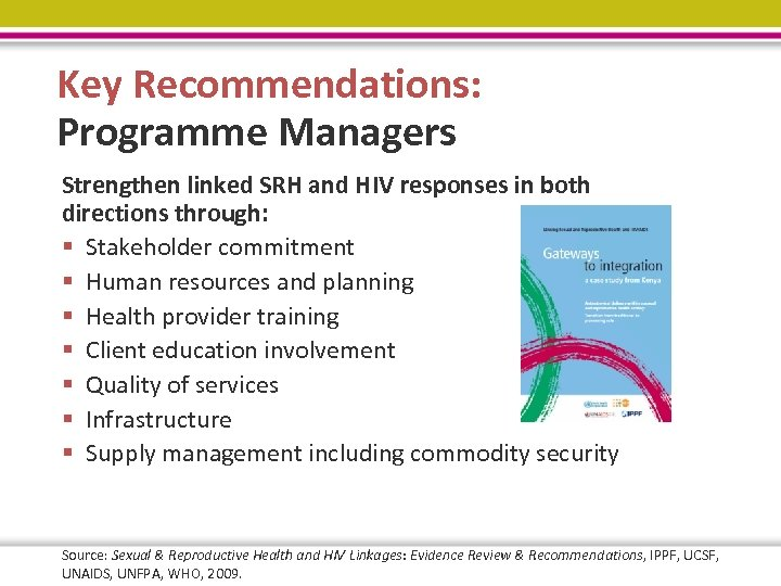 Key Recommendations: Programme Managers Strengthen linked SRH and HIV responses in both directions through: