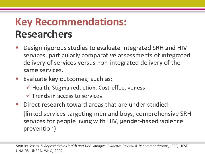 Key Recommendations: Researchers § Design rigorous studies to evaluate integrated SRH and HIV services,