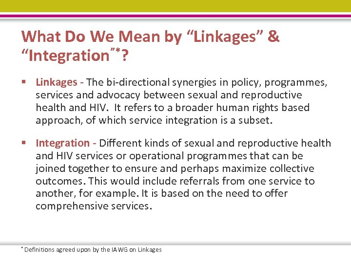 "What Do We Mean by ""Linkages"" & ""Integration""*? § Linkages - The bi-directional synergies"