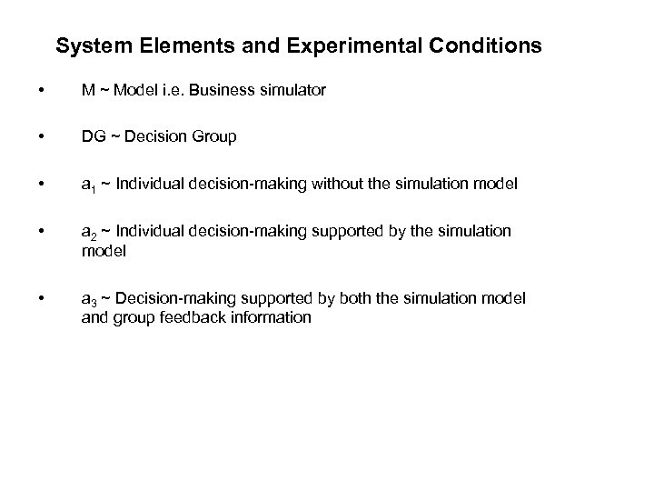 System Elements and Experimental Conditions • M ~ Model i. e. Business simulator •