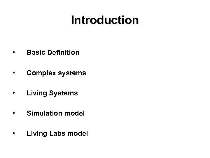 Introduction • Basic Definition • Complex systems • Living Systems • Simulation model •