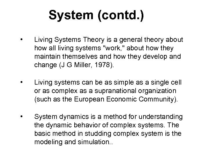 System (contd. ) • Living Systems Theory is a general theory about how all