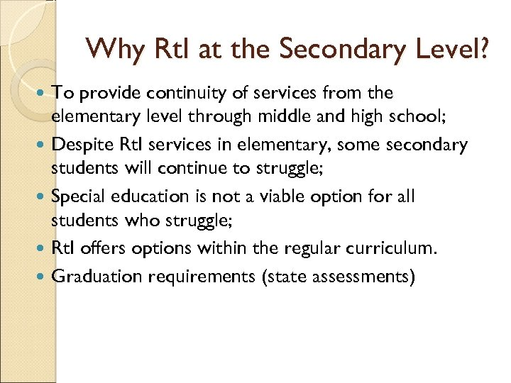 Why Rt. I at the Secondary Level? To provide continuity of services from the