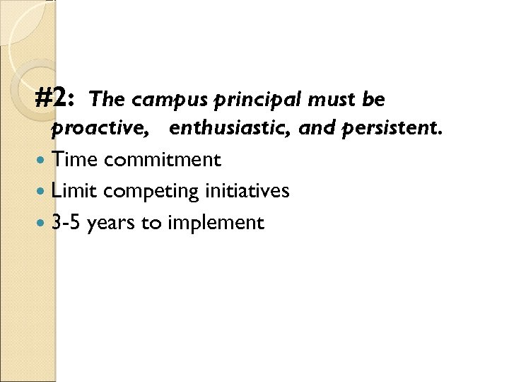 #2: The campus principal must be proactive, enthusiastic, and persistent. Time commitment Limit competing