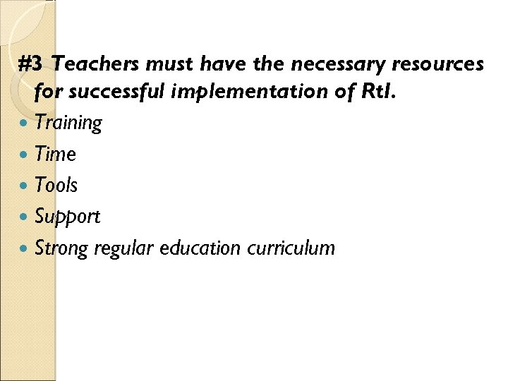 #3 Teachers must have the necessary resources for successful implementation of Rt. I. Training