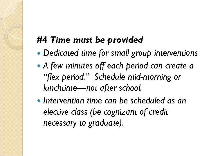 #4 Time must be provided Dedicated time for small group interventions A few minutes
