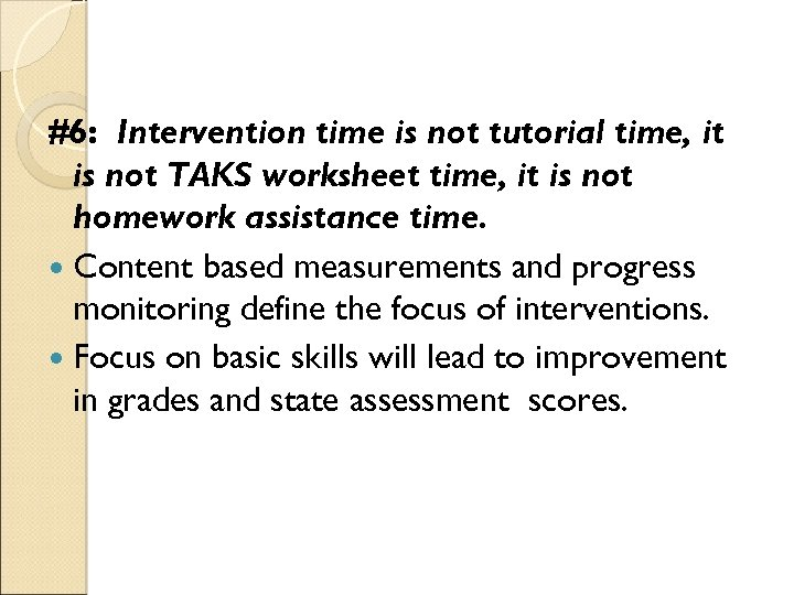 #6: Intervention time is not tutorial time, it is not TAKS worksheet time, it