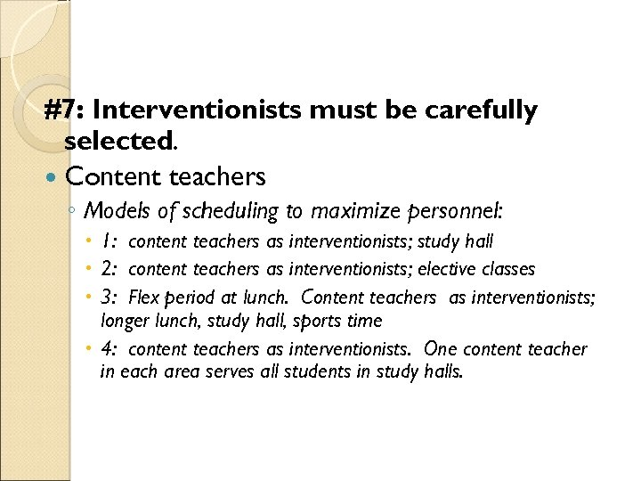 #7: Interventionists must be carefully selected. Content teachers ◦ Models of scheduling to maximize