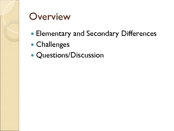 Overview Elementary and Secondary Differences Challenges Questions/Discussion