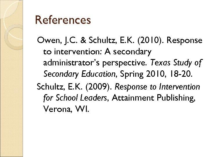 References Owen, J. C. & Schultz, E. K. (2010). Response to intervention: A secondary