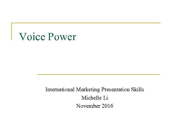 Voice Power International Marketing Presentation Skills Michelle Li November 2016