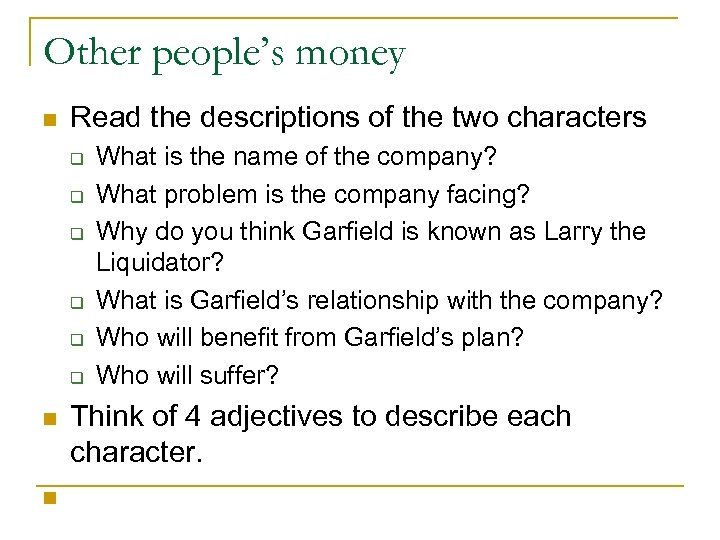 Other people's money n Read the descriptions of the two characters q q q