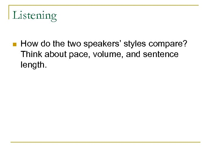 Listening n How do the two speakers' styles compare? Think about pace, volume, and