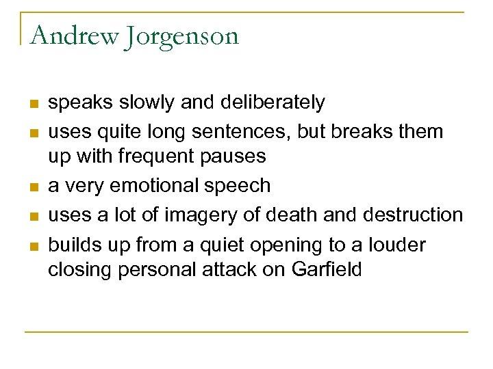 Andrew Jorgenson n n speaks slowly and deliberately uses quite long sentences, but breaks