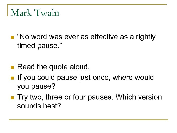 """Mark Twain n """"No word was ever as effective as a rightly timed pause."""