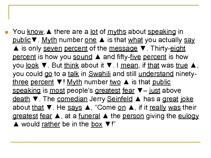 n You know, ▲ there a lot of myths about speaking in public▼. Myth