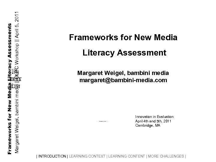 Margaret Weigel, bambini media || OLPC Workshop || April 5, 2011 Frameworks for New