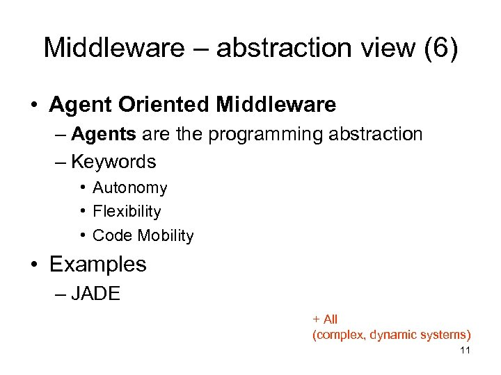 Middleware – abstraction view (6) • Agent Oriented Middleware – Agents are the programming