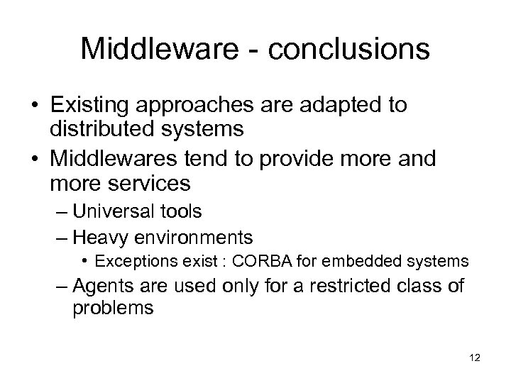 Middleware - conclusions • Existing approaches are adapted to distributed systems • Middlewares tend