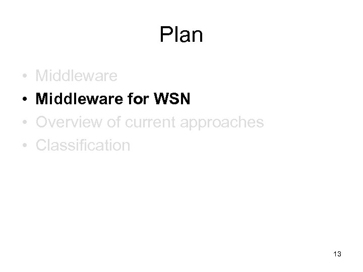 Plan • • Middleware for WSN Overview of current approaches Classification 13