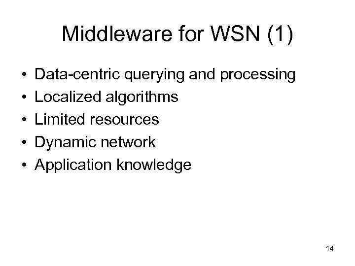 Middleware for WSN (1) • • • Data-centric querying and processing Localized algorithms Limited