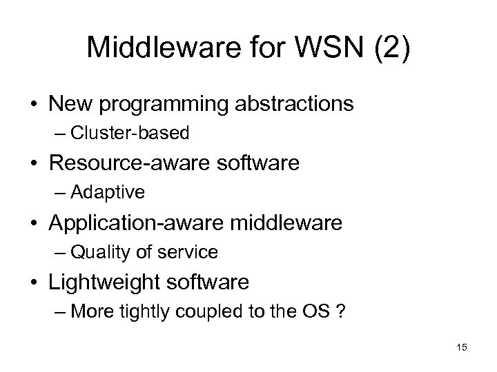 Middleware for WSN (2) • New programming abstractions – Cluster-based • Resource-aware software –