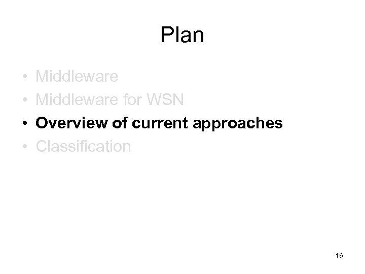 Plan • • Middleware for WSN Overview of current approaches Classification 16