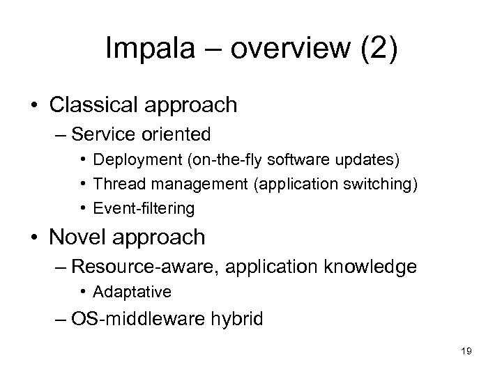 Impala – overview (2) • Classical approach – Service oriented • Deployment (on-the-fly software