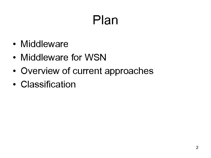 Plan • • Middleware for WSN Overview of current approaches Classification 2