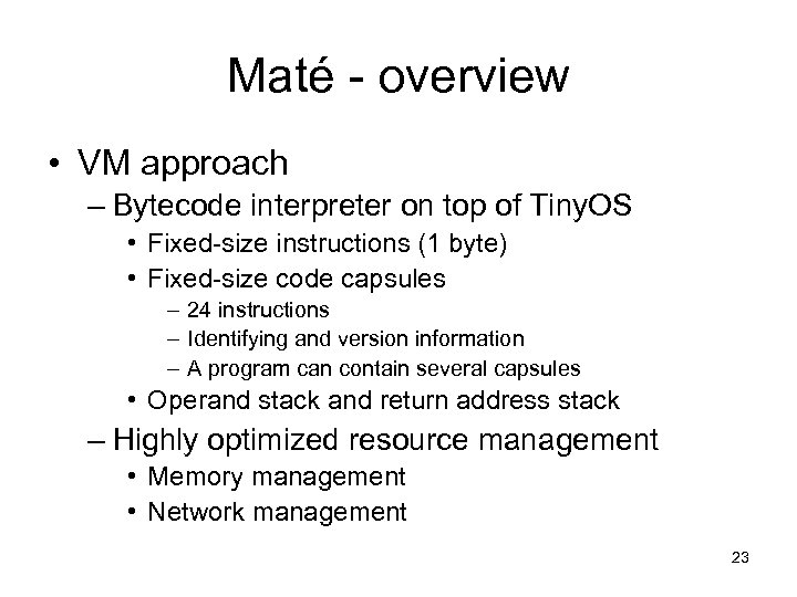 Maté - overview • VM approach – Bytecode interpreter on top of Tiny. OS