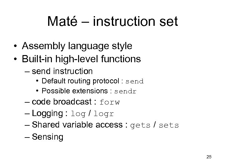 Maté – instruction set • Assembly language style • Built-in high-level functions – send