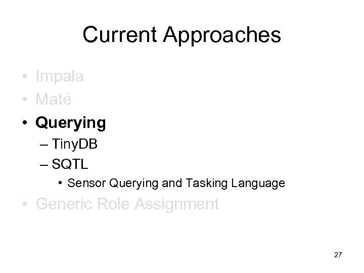 Current Approaches • Impala • Maté • Querying – Tiny. DB – SQTL •