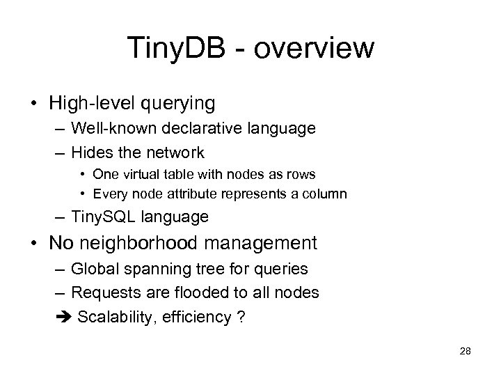 Tiny. DB - overview • High-level querying – Well-known declarative language – Hides the