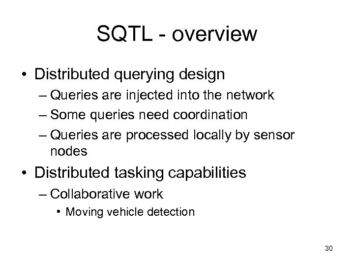SQTL - overview • Distributed querying design – Queries are injected into the network