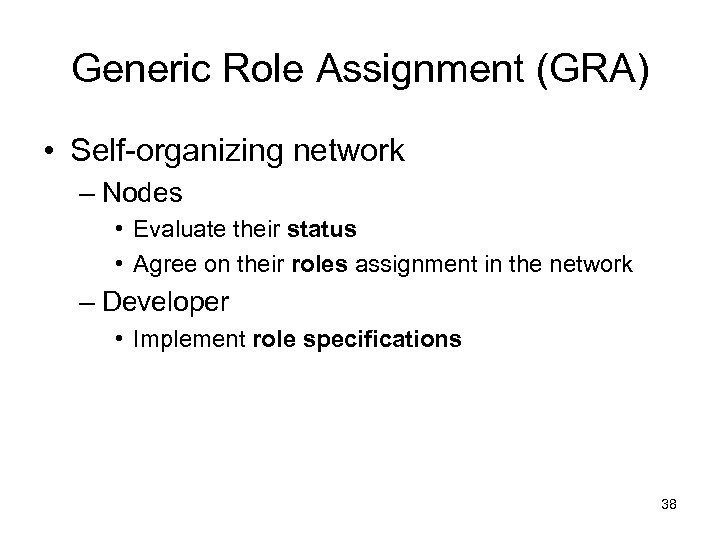 Generic Role Assignment (GRA) • Self-organizing network – Nodes • Evaluate their status •