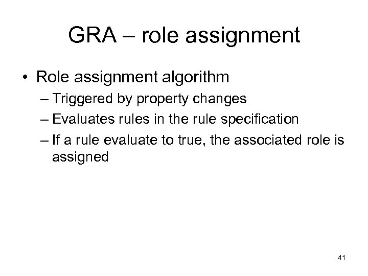 GRA – role assignment • Role assignment algorithm – Triggered by property changes –