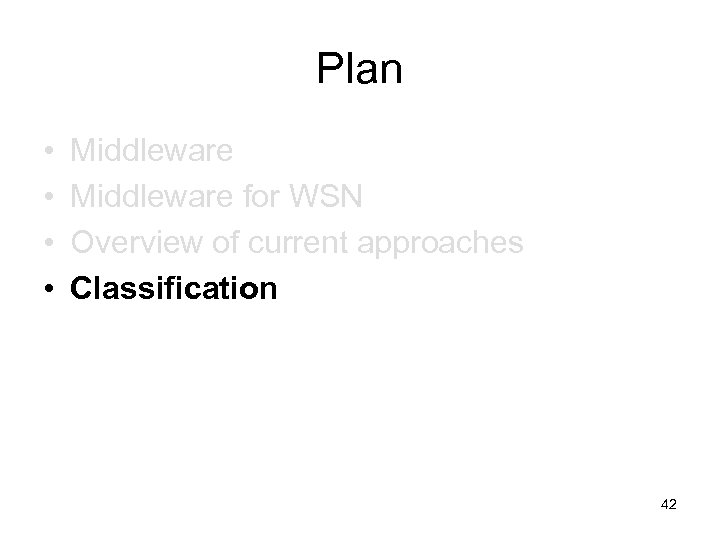 Plan • • Middleware for WSN Overview of current approaches Classification 42