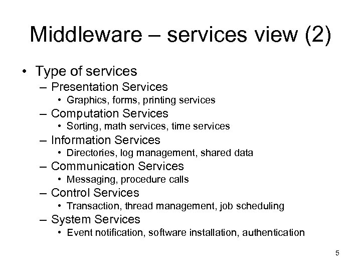 Middleware – services view (2) • Type of services – Presentation Services • Graphics,