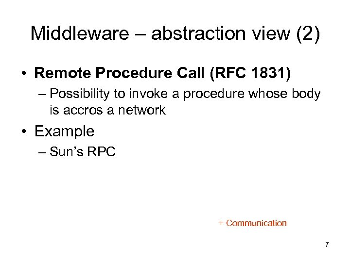 Middleware – abstraction view (2) • Remote Procedure Call (RFC 1831) – Possibility to