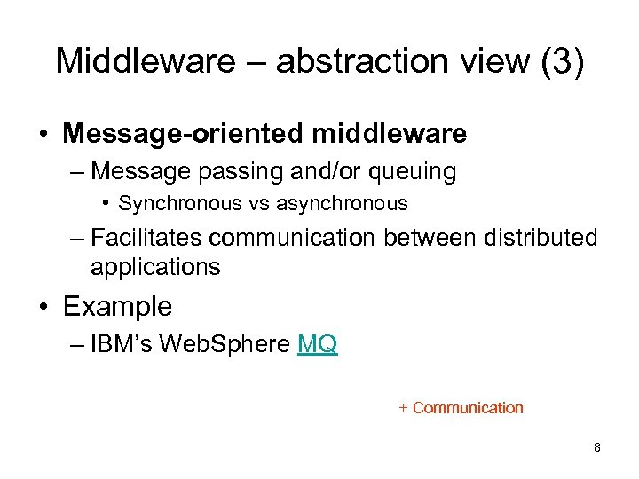 Middleware – abstraction view (3) • Message-oriented middleware – Message passing and/or queuing •