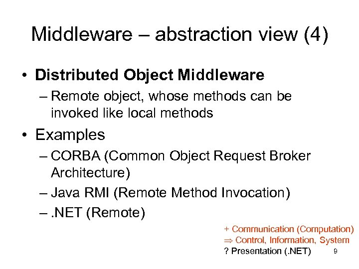 Middleware – abstraction view (4) • Distributed Object Middleware – Remote object, whose methods