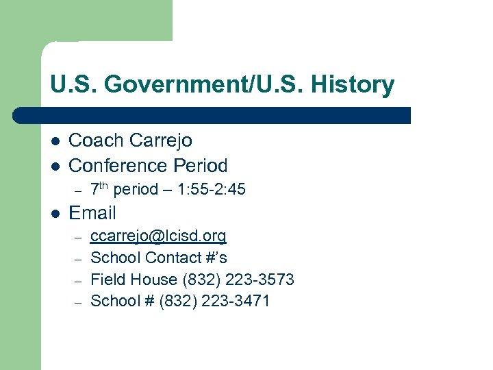 U. S. Government/U. S. History l l Coach Carrejo Conference Period – l 7