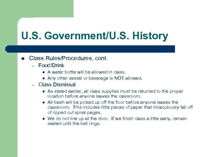 U. S. Government/U. S. History l Class Rules/Procedures, cont. – Food/Drink l l –
