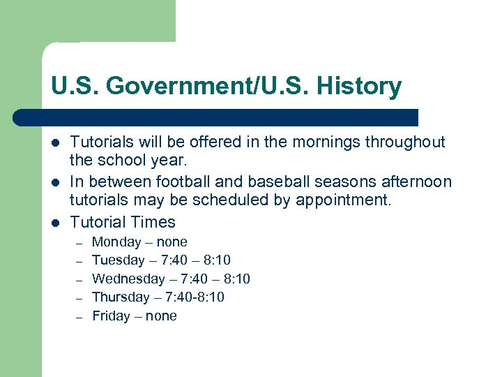 U. S. Government/U. S. History l l l Tutorials will be offered in the