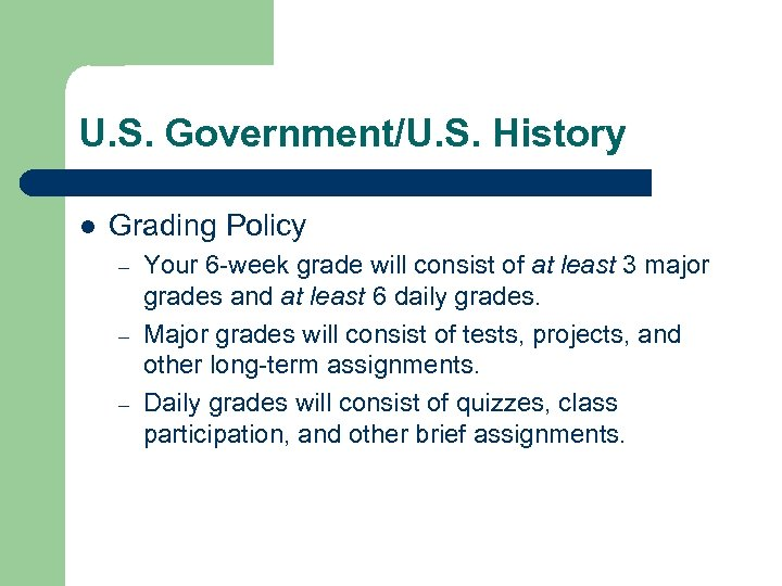 U. S. Government/U. S. History l Grading Policy – – – Your 6 -week