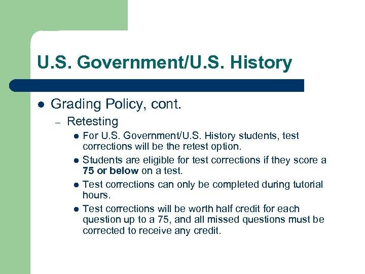 U. S. Government/U. S. History l Grading Policy, cont. – Retesting l l For