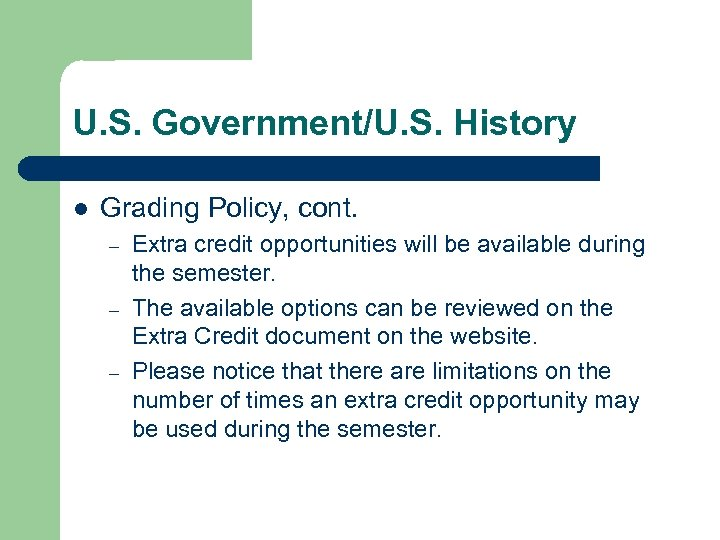 U. S. Government/U. S. History l Grading Policy, cont. – – – Extra credit