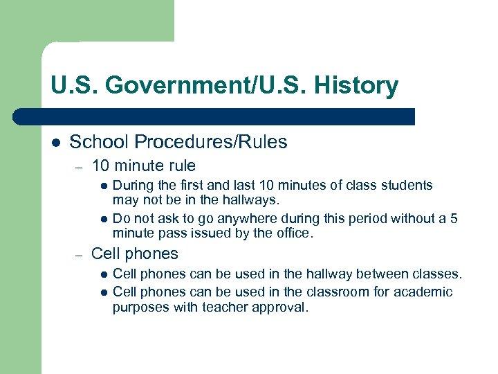 U. S. Government/U. S. History l School Procedures/Rules – 10 minute rule l l