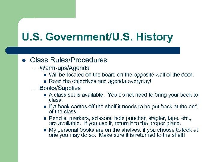 U. S. Government/U. S. History l Class Rules/Procedures – Warm-ups/Agenda l l – Will