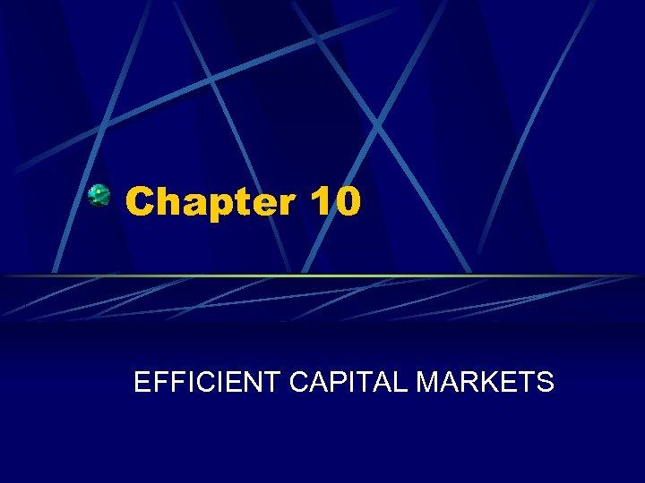 Chapter 10 EFFICIENT CAPITAL MARKETS